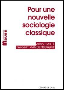 Caillé Vandenberghe Pour une nouvelle sociologie classique Le Bord de l'eau 2016